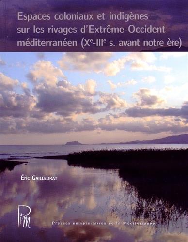 Espaces coloniaux et indigènes sur les rivages d'Extrême-Occident méditerranéen (Xe-IIIe siècle avant notre ère)