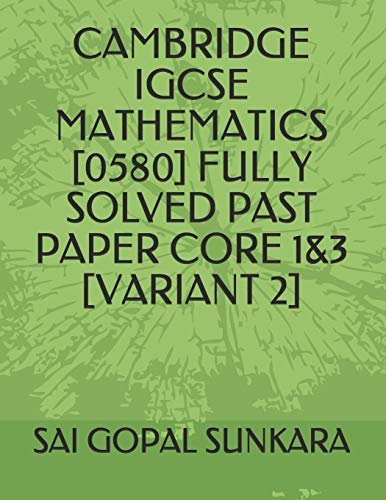 Cambridge Igcse Mathematics [0580] Fully Solved Past Paper Core 1&3 [variant 2]