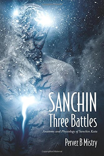 SANCHIN Three Battles: Anatomy and Physiology of Sanchin Kata