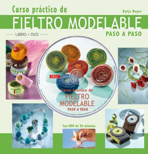 Curso Practico de Fieltro Modelable por Katja Bayer