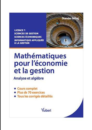 Mathématiques pour l'économie et la gestion : Analyse et algèbre, cours et exercices corrigés par Skander Belhaj