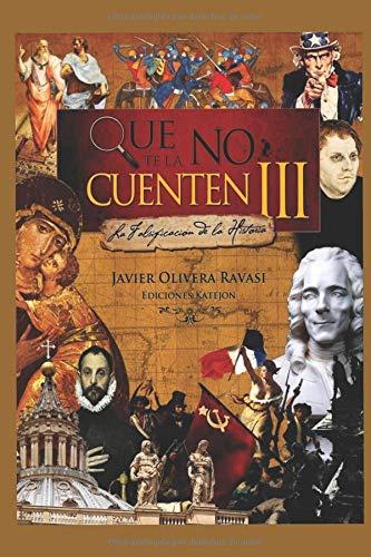 Que no te la cuenten III: La falsificación de la realidad por Javier Olivera Ravasi
