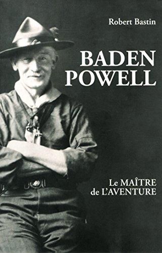 Baden Powell, le maître de l'aventure par Robert Bastin