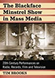 The Blackface Minstrel Show in Mass Media: 20th Century Performances on Radio, Records, Film and Television...