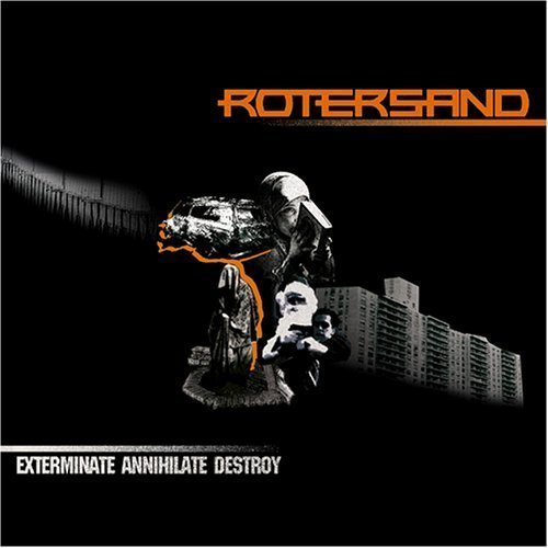 Exterminate Annihilate Destroy by Rotersand