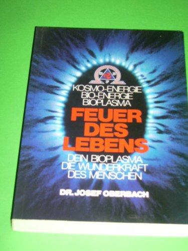 Feuer des Lebens. [Kosmo-Energie. Bio-Energie. Bioplasma. Dein Bioplasma die Wunderkraft des Menschen]. (Bioenergie Leben)