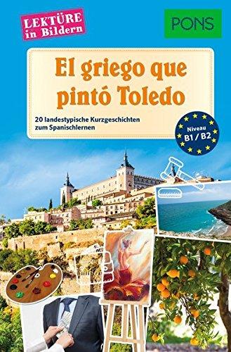 PONS Lektüre in Bildern Spanisch - El griego que pintó Toledo: 20 landestypische Kurzgeschichten zum Spanischlernen
