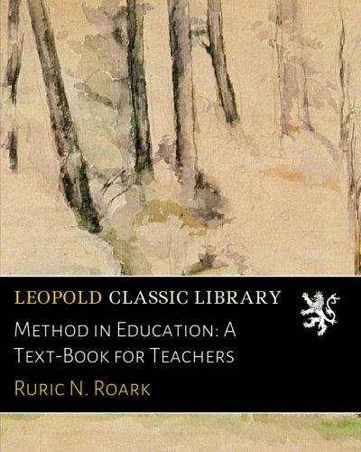 Method in Education: A Text-Book for Teachers por Ruric N. Roark