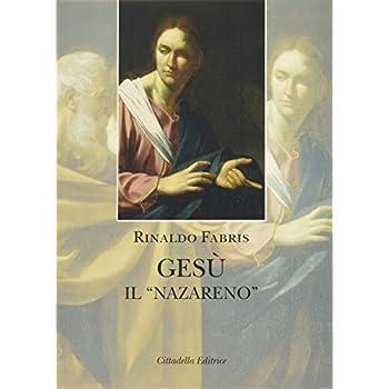 Gesù Il «Nazareno». Indagine Storica