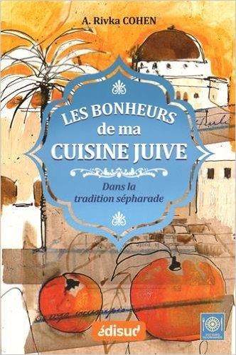 Les bonheurs de ma cuisine juive : Dans la tradition sépharade de Adèle Rivka Cohen ,Cécile Colombo (Illustrations) ( 10 juillet 2015 )