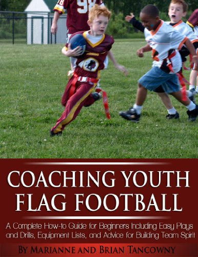 Coaching Youth Flag Football - A Complete How to Guide for Beginners - Including Easy Plays and Drills, Equipment Lists and Advice for Building Team Spirit (English Edition)
