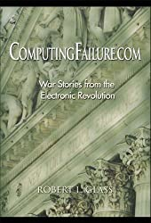 Computingfailure.Com: War Stories from the Electronic Revolution by Robert L. Glass (2001-04-10)