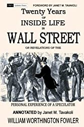 Twenty Years of Inside Life in Wall Street or Revelations of the Personal Experience of a Speculator (Annotated) (Qualitative Finance) (Volume 2) by William Worthington Fowler (2016-04-09)