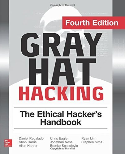 Gray Hat Hacking The Ethical Hacker's Handbook, Fourth Edition by Daniel Regalado (2015-01-05)