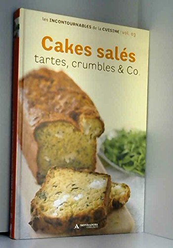 COLLECTION LES INCONTOURNABLES DE LA CUISINE VOL.3 / CAKES SALES, Tartes, Crumbles & Co