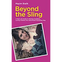 Beyond the Sling: A Real-Life Guide to Raising Confident, Loving Children the Attachment Parenting Way (English Edition)