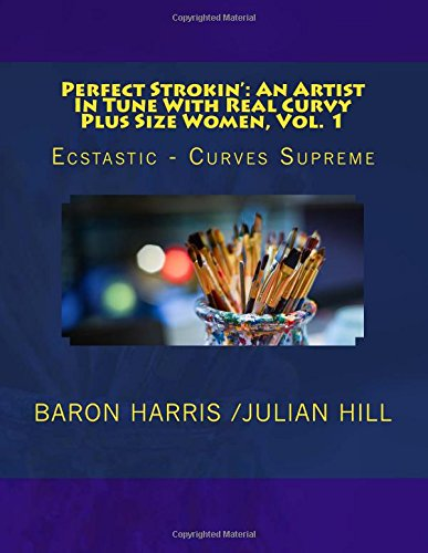 Perfect Strokin': An Artist In Tune With Real Curvy Plus Size Women, Vol. 1