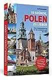 111 Gründe, Polen zu lieben: Eine Liebeserklärung an das schönste Land der Welt | Aktualisierte und erweiterte Neuausgabe