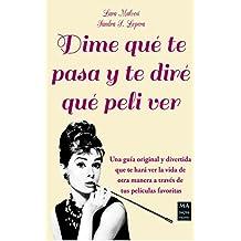 Dime qué te pasa y te diré qué peli ver: Una guía original y divertida que te hará ver la vida de otra manera a través de tus películas favoritas (Spanish Edition)