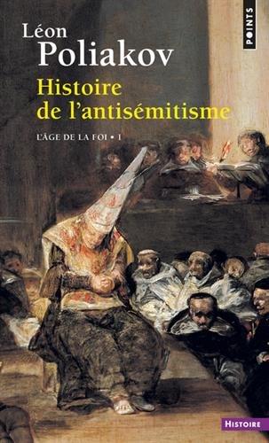 Histoire de l'antisémitisme. L'âge de la foi T1