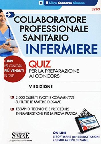 Collaboratore professionale sanitario infermiere. Quiz per la preparazione ai concorsi. Con software di simulazione