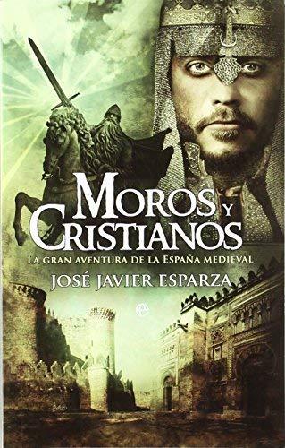 Moros y cristianos : la gran aventura de la España medieval by José Antonio Esparza Torres(2012-01-01)