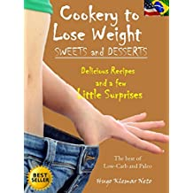 Cookery to Lose Weight - Sweets and Desserts: Delicious Recipes And a Few Little Surprises (English Edition)