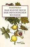 Das kleine Buch der botanischen Wunder (Beck'sche Reihe) - Ewald Weber