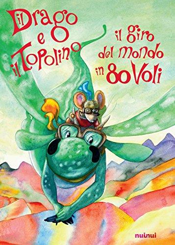Il drago e il topolino. Il giro del mondo in 80 voli. Ediz. a colori