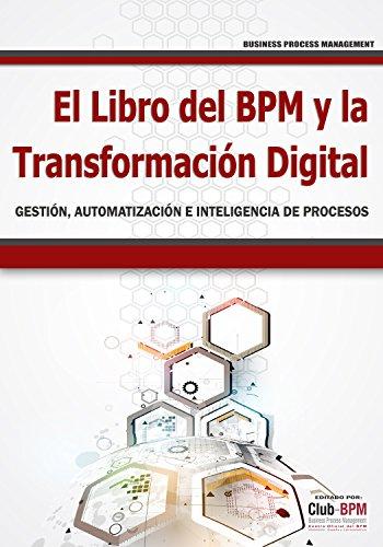 El Libro del BPM y la Transformación Digital: Gestión, Automatización e Inteligencia de Procesos