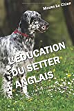 L'EDUCATION DU SETTER ANGLAIS: Toutes les astuces pour un Setter anglais bien éduqué...