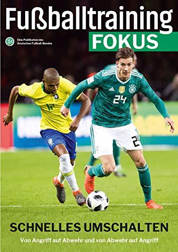 Fußballtraining Fokus: Schnelles Umschalten - Von Angriff auf Abwehr und von Abwehr auf Angriff (fussballtraining Fokus)