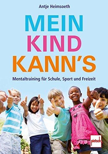Mein Kind kann's: Mentaltraining für Schule, Sport und Freizeit