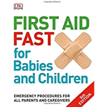 First Aid Fast for Babies and Children: Emergency Procedures for all Parents and Caregivers