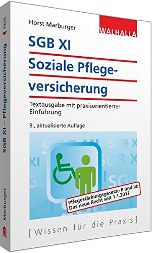 SGB XI - Soziale Pflegeversicherung: Textausgabe mit praxisorientierter Einführung; Walhalla Rechtshilfen