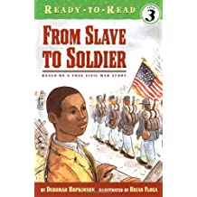 From Slave to Soldier: Based on a True Civil War Story (Ready-To-Read - Level 3 (Quality))