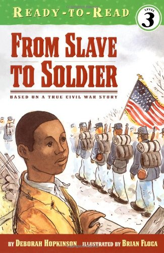 From Slave to Soldier: Based on a True Civil War Story