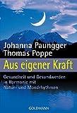 Aus eigener Kraft. Gesundheit und Gesundwerden in Harmonie mit Natur- und Mondrhythmen - Johanna Paungger, Thomas Poppe