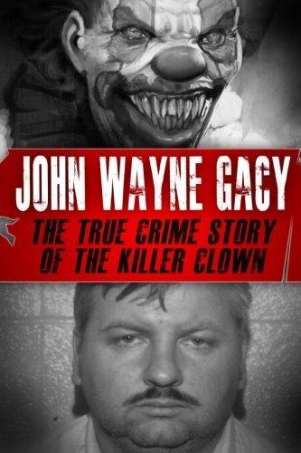 John Wayne Gacy: The True Crime Story of the Killer Clown (Serial Killers, True Crime) by Tyler Crane (2016-03-22)