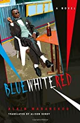 Blue White Red: A Novel (Global African Voices) by Alain Mabanckou (2013-02-21)