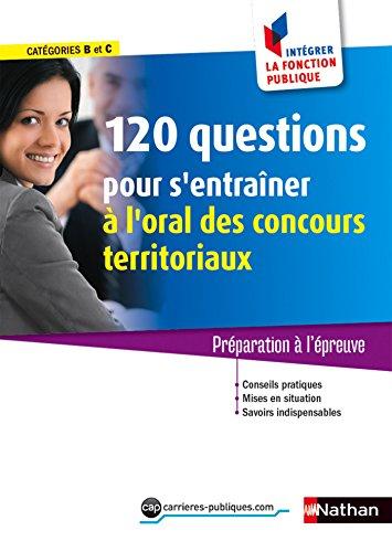 120 questions pour s'entraîner à l'oral des concours territoriaux (CONCOURS ADMIN t. 51) par Céline Tatat