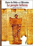 Entre la Bible et l'Histoire - Le Peuple hébreu de Mireille Hadas-Lebel ( 21 février 1997 ) - Gallimard; Édition Gallimard (21 février 1997) - 21/02/1997