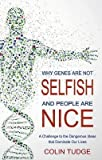 [(Why Genes are Not Selfish and People are Nice: A Challenge to the Dangerous Ideas That Dominate Our Lives)] [Author: Colin Tudge] published on (May, 2013)
