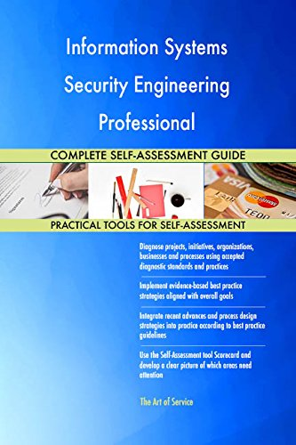 Information Systems Security Engineering Professional All-Inclusive Self-Assessment - More than 670 Success Criteria, Instant Visual Insights, Spreadsheet Dashboard, Auto-Prioritized for Quick Results