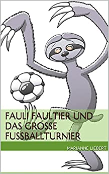 Fauli Faultier und das große Fußballturnier