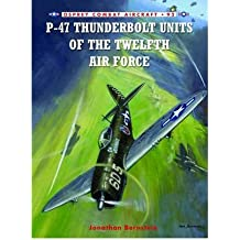 [(P-47 Thunderbolt Units of the Twelfth Air Force)] [ By (author) Jonathan Bernstein, Illustrated by Chris Davey ] [February, 2012]