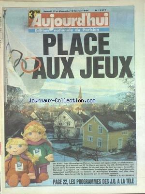 AUJOURD'HUI [No 15377] du 12/02/1994 - PLACE AUX JEUX OLYMPIQUES