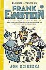 El loco invento de Frank Einstein par Scieszka