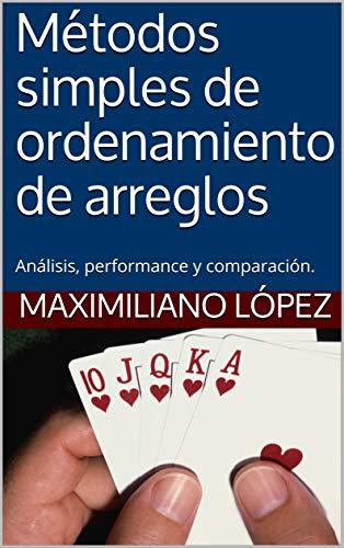 Métodos simples de ordenamiento de arreglos: Análisis, performance y comparación. por Maximiliano López