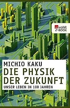 Die Physik der Zukunft: Unser Leben in 100 Jahren von [Kaku, Michio]